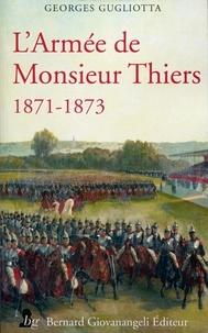 Georges Gugliotta - L'armée de Monsieur Thiers (1871-1873).