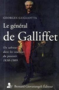 Georges Gugliotta - Le général de Galliffet - Un sabreur dans les coulisses du pouvoir (1831-1909).