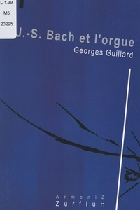 Georges Guillard - J.-S. Bach et l'orgue.