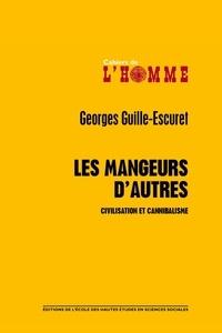 Georges Guille-Escuret - Les mangeurs d'autres - Civilisation et canibalisme.