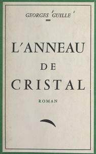Georges Guille - L'anneau de cristal.