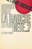 Georges Guille et Gaston Bonheur - La gauche la plus bête... ? - De l'unité socialiste.