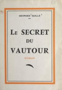 Georges Guille - Le secret du vautour.