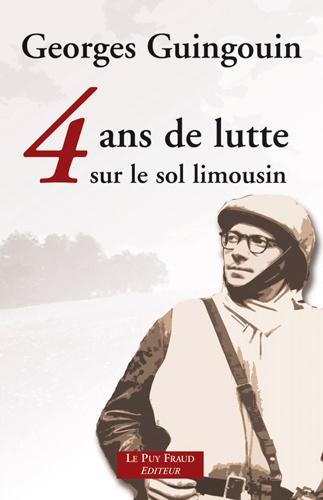 Georges Guingouin - 4 ans de lutte sur le sol limousin.