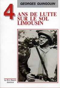 Georges Guingouin - Quatre ans de lutte sur le sol limousin.