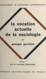 Georges Gurvitch et Georges Balandier - La vocation actuelle de la sociologie (1). Vers la sociologie différentielle.