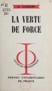 Georges Gusdorf et Jean Lacroix - La vertu de force.