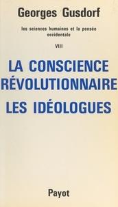 Georges Gusdorf - Les sciences humaines et la pensée occidentale (8). La conscience révolutionnaire, les idéologues.