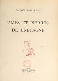 Georges Gustave Toudouze et  Collectif - Âmes et pierres de Bretagne.