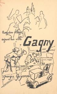 Georges Guyonnet et Frantz Funck-Brentano - Un village de la banlieue parisienne : Gagny.