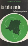 Georges-H. Dumont - La table ronde belgo-congolaise, janvier-février 1960 - Le Congo, du régime colonial à l'indépendance, 1955-1960.
