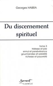 Georges Habra - Du discernement spirituel - Tome 3, Tristesse et joie, ennui et persévérance, gourmandise et sobriété, amour de la richesse et amour de la pauvreté.