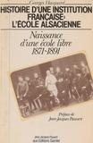Georges Hacquard - Histoire d'une institution française, l'École alsacienne Tome  1 - Naissance d'une école libre.