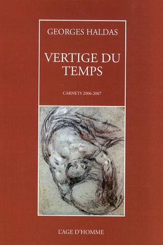 Georges Haldas - Vertige du temps - Carnets 2006-2007.