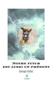 Georges Hallet - Notre Futur est aussi un présent.