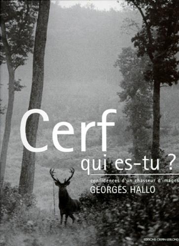 Georges Hallo - Cerf, qui es-tu ? - Confidences d'un chasseur d'images.