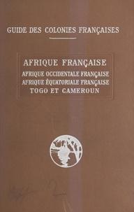 Georges Hardy et Julien Maigret - Afrique française - Afrique occidentale française, Afrique équatoriale française, Togo et Cameroun.