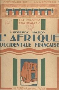 Georges Hardy - L'Afrique occidentale française - Choix de textes précédés d'une étude.
