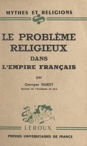 Georges Hardy et Paul-Louis Couchoud - Le problème religieux dans l'Empire français.