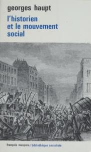 Georges Haupt - L'historien et le mouvement social.