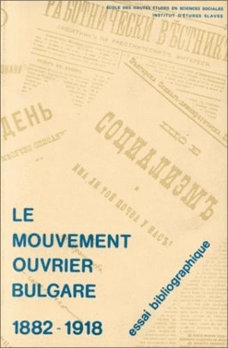 Georges Haupt et  Collectif - Le mouvement ouvrier bulgare. - Publications socialistes bulgares 1882-1918, Essai bibliographique.