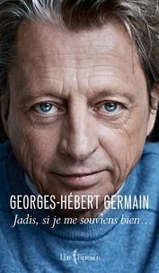 Georges-Hébert Germain - Jadis, si je me souviens bien....