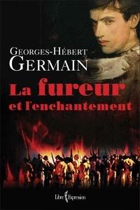 Georges-Hébert Germain - La Fureur et l'Enchantement.