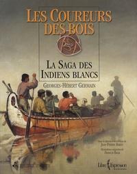 Georges-Hébert Germain - Les coureurs des bois - La saga des Indiens blancs.