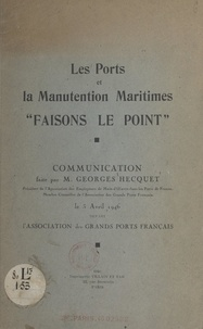 """Georges Hecquet - Les ports et la manutention maritimes """"Faisons le point"""" - Communication faite par Monsieur Georges Hecquet, le 3 Avril 1946 devant l'Association des grands ports français."""