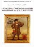 Georges Heitz et Chantal Maistre - Colporteurs et marchands savoyards dans l'Europe des XVIIe et XVIIIe siècle.