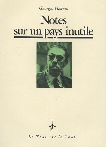 Georges Henein - Notes sur un pays inutile.