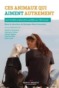 Georges-Henri Arenstein - Ces animaux qui aiment autrement - Leurs bienfaits exceptionnels au quotidien pour l'être humain.