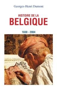 Georges-Henri Dumont - Histoire de la belgique (1830-2004).