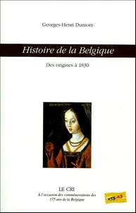 Georges-Henri Dumont - Histoire de la Belgique - Des origines à 1830.