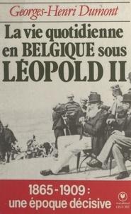 Georges-Henri Dumont - La vie quotidienne en Belgique sous Léopold II, (1865-1909).