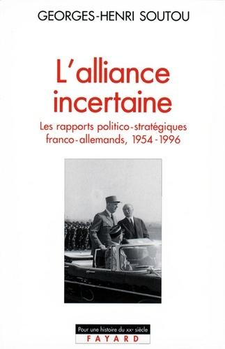 L'Alliance incertaine - Georges-Henri Soutou - Format ePub - 9782213650951 - 17,99 €