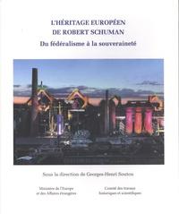 Georges-Henri Soutou - L'héritage européen de Robert Schuman - Du fédéralisme à la souveraineté.