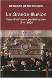 Georges-Henri Soutou - La Grande Illusion - Comment la France a perdu la paix, 1914-1920.