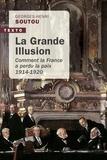 Georges-Henri Soutou - La grande illusion - Comment la France a perdu la paix 1914-1920.
