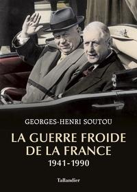 Georges-Henri Soutou - La guerre froide de la France 1941-1990.