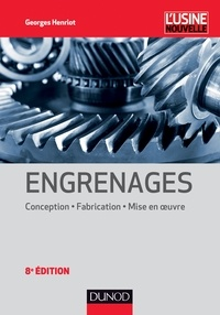 Georges Henriot - Engrenages - 8e éd. - Conception - Fabrication - Mise en oeuvre.