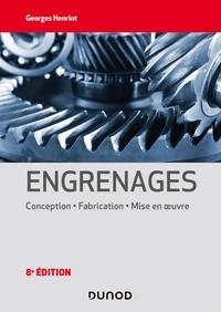 Georges Henriot - Engrenages - 8e éd. - Conception - Fabrication - Mise en oeuvre.