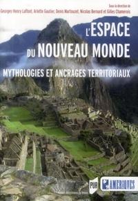 Georges-Henry Laffont et Arlette Gautier - L'espace du Nouveau Monde - Mythologies et ancrages territoriaux.