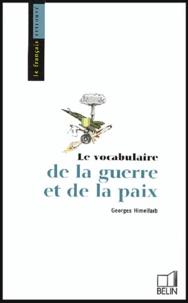 Téléchargez Google Books en pdf en ligne Le vocabulaire de la guerre et de la paix en francais par Georges Himelfarb MOBI