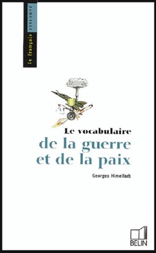Georges Himelfarb - Le vocabulaire de la guerre et de la paix.