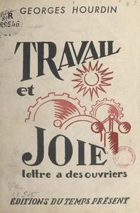 Georges Hourdin et Jean Olin - Travail et joie - Lettre à des ouvriers.