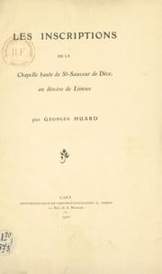 Georges Huard - Les inscriptions de la chapelle haute de St-Sauveur de Dive au diocèse de Lisieux.