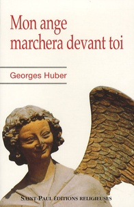 Georges Huber - Mon ange marchera devant toi.