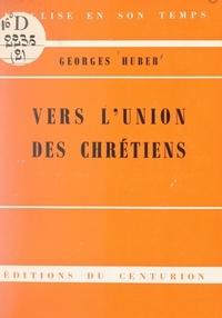 Georges Huber et Augustin Bea - Vers l'union des Chrétiens - Nouveaux entretiens sous la colonnade de Saint-Pierre.