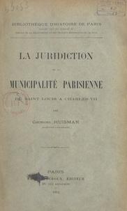 Georges Huisman et  Bibliothèque des travaux histo - La juridiction de la municipalité parisienne, de Saint Louis à Charles VII.